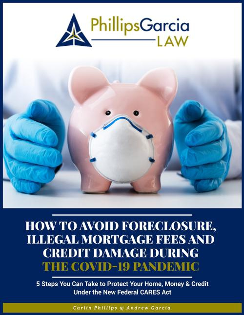 How to Avoid Foreclosure, Illegal Mortgage Fees, and Credit Damage During the COVID-19 Pandemic: 5 Steps to Protect Your Home, Money & Credit Under the New Federal CARES Act